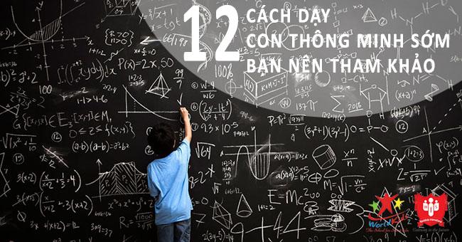 Tổng hợp 12 cách dạy con thông minh sớm mọi cha mẹ đều cần áp dụng hằng ngày.